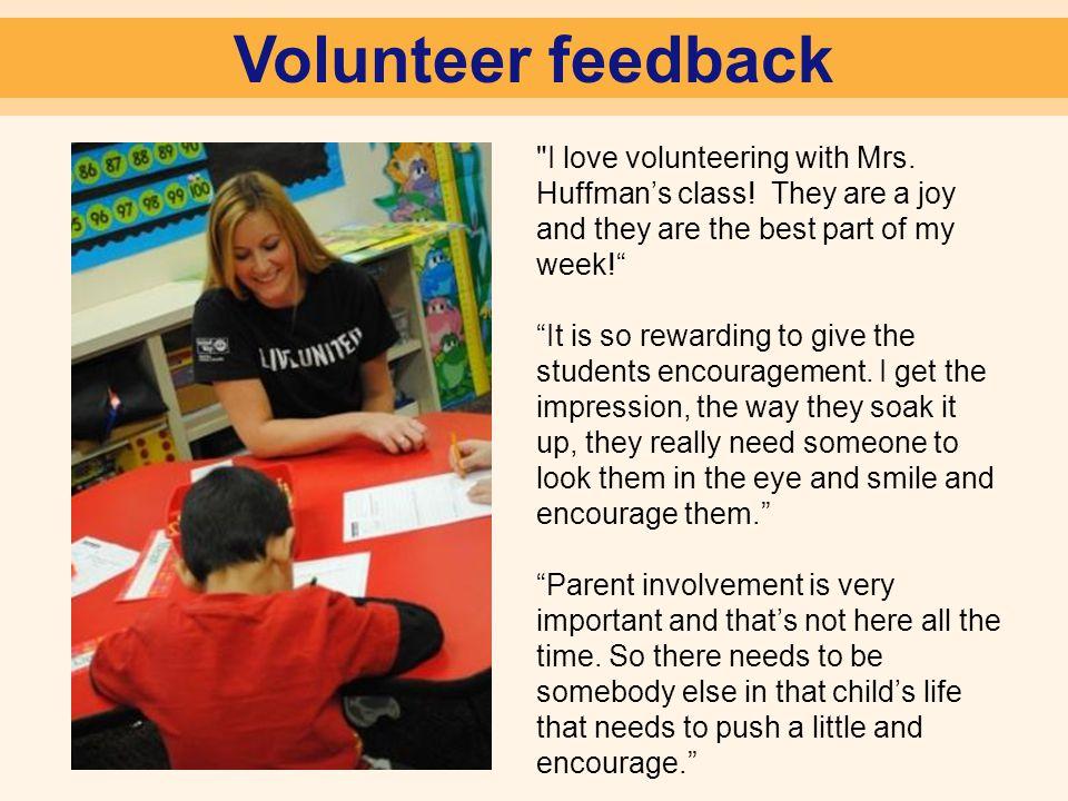 Volunteer feedback I love volunteering with Mrs. Huffman's class.