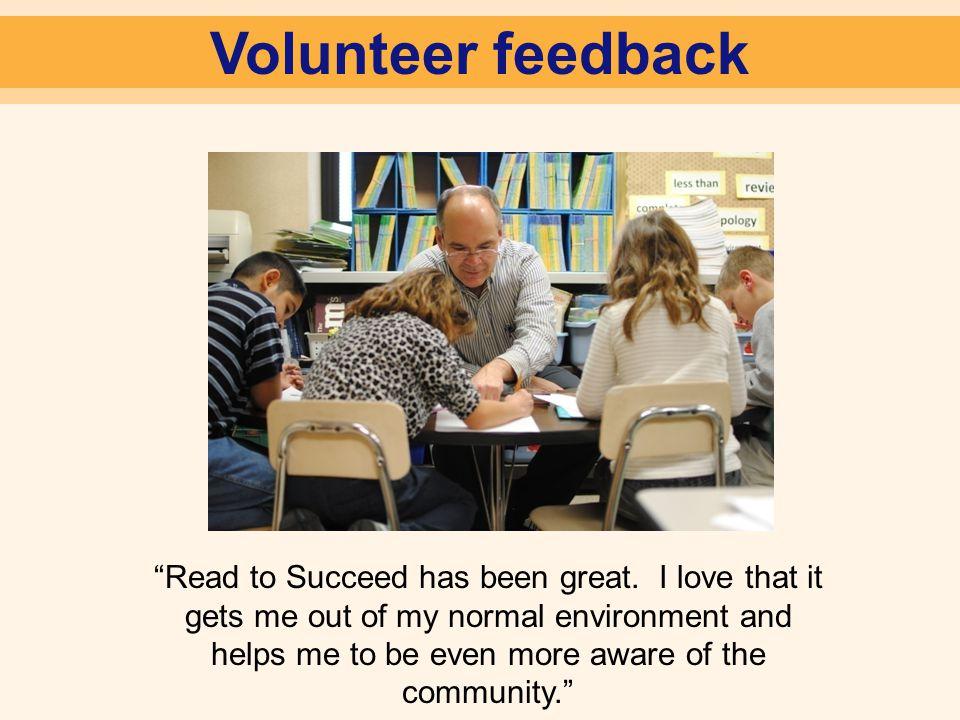 Volunteer feedback Read to Succeed has been great.