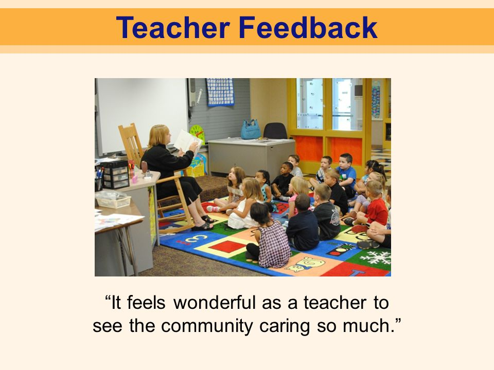 Teacher Feedback It feels wonderful as a teacher to see the community caring so much.