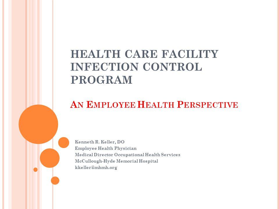 E MPLOYEE H EALTH & I NFECTION C ONTROL O BJECTIVES Minimize communicable disease transmission from employee to patient and patient to employee.
