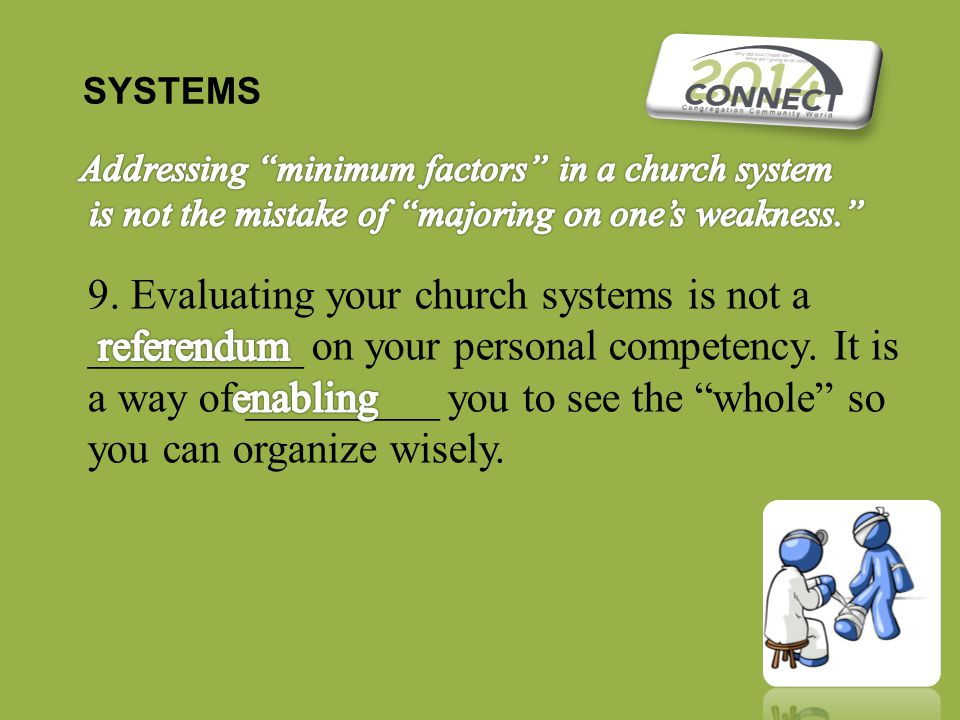 SYSTEMS 9. Evaluating your church systems is not a __________ on your personal competency.