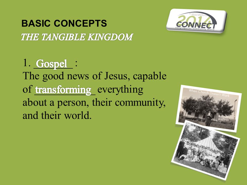 1. _______ : The good news of Jesus, capable of ___________ everything about a person, their community, and their world.