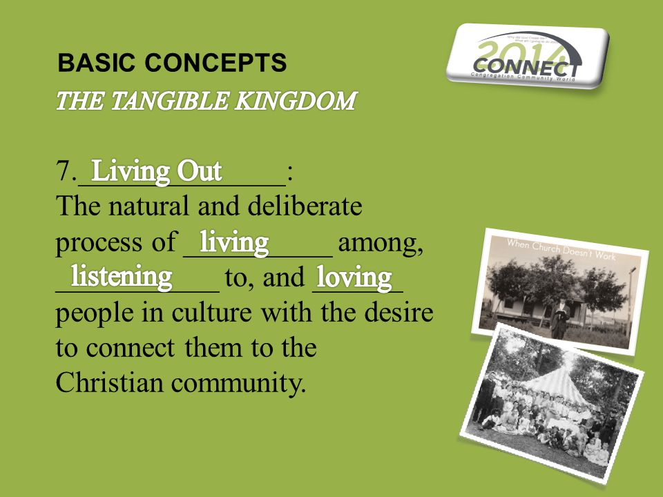 BASIC CONCEPTS 7.______________: The natural and deliberate process of __________ among, ___________ to, and ______ people in culture with the desire to connect them to the Christian community.