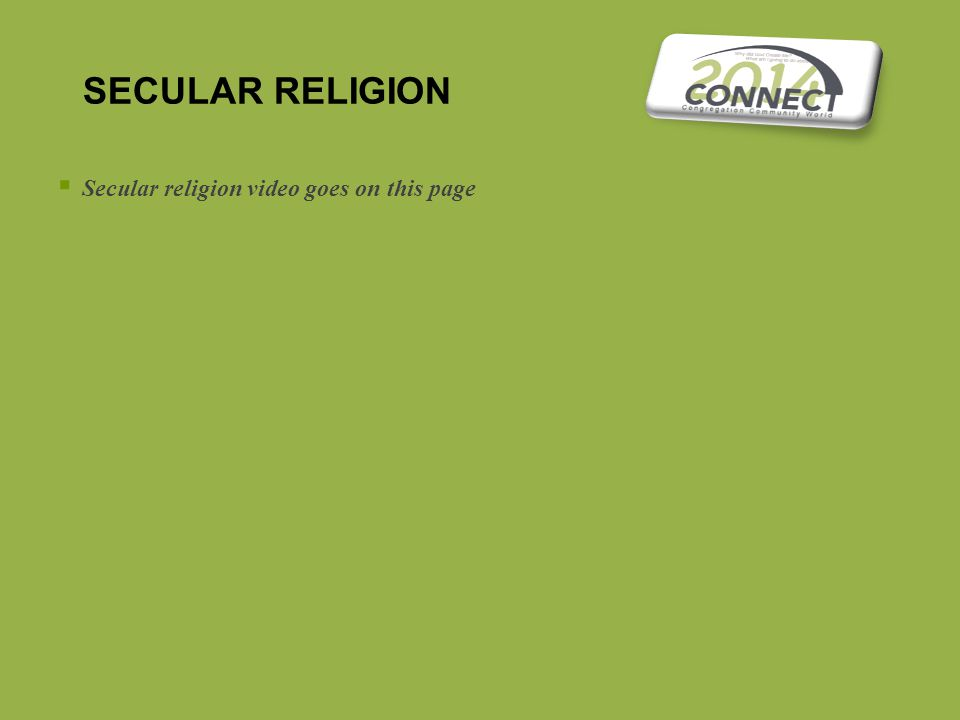 SECULAR RELIGION  Secular religion video goes on this page
