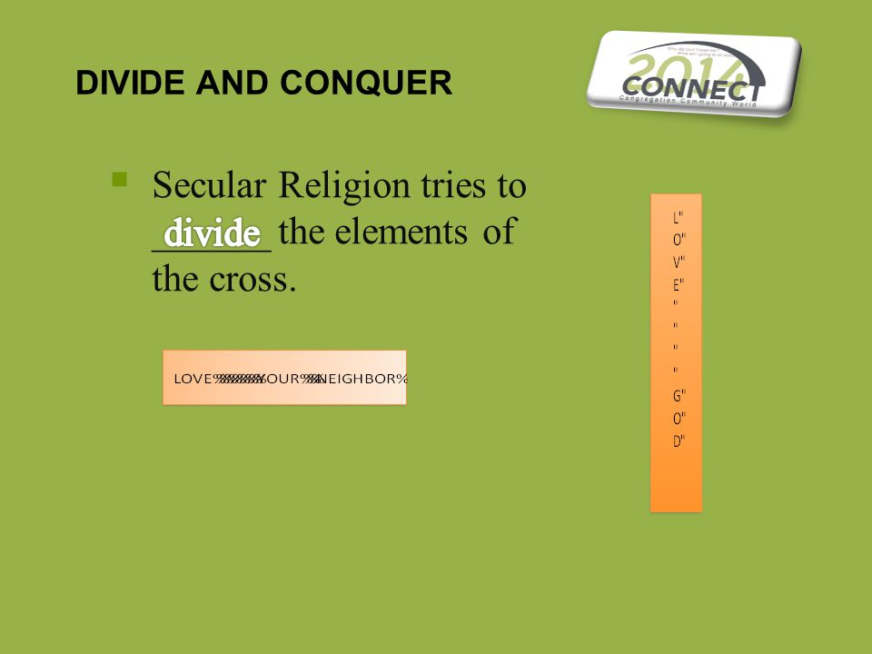  Secular Religion tries to ______ the elements of the cross. DIVIDE AND CONQUER
