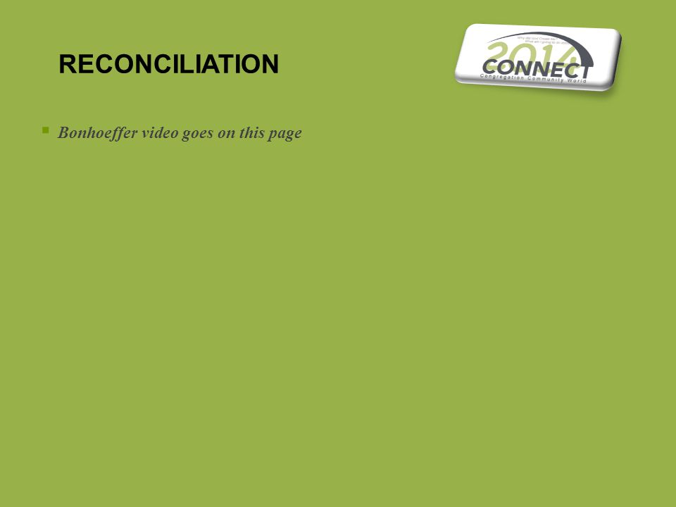 RECONCILIATION  Bonhoeffer video goes on this page
