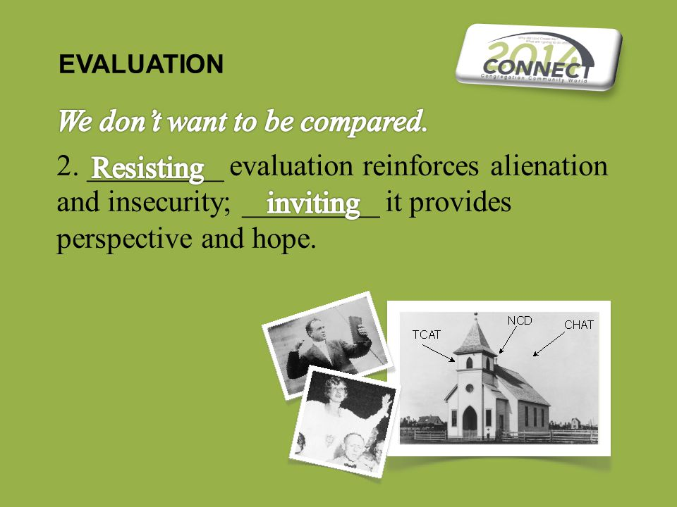 EVALUATION 2. _________ evaluation reinforces alienation and insecurity; _________ it provides perspective and hope.