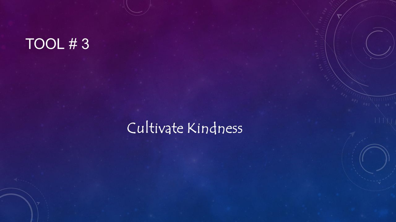 TOOL # 3 Cultivate Kindness