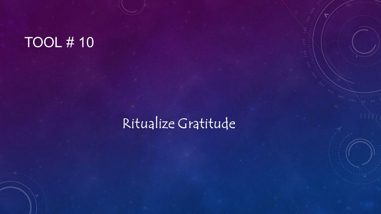 TOOL # 10 Ritualize Gratitude