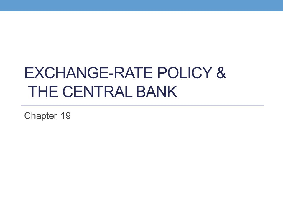 EXCHANGE-RATE POLICY & THE CENTRAL BANK Chapter 19