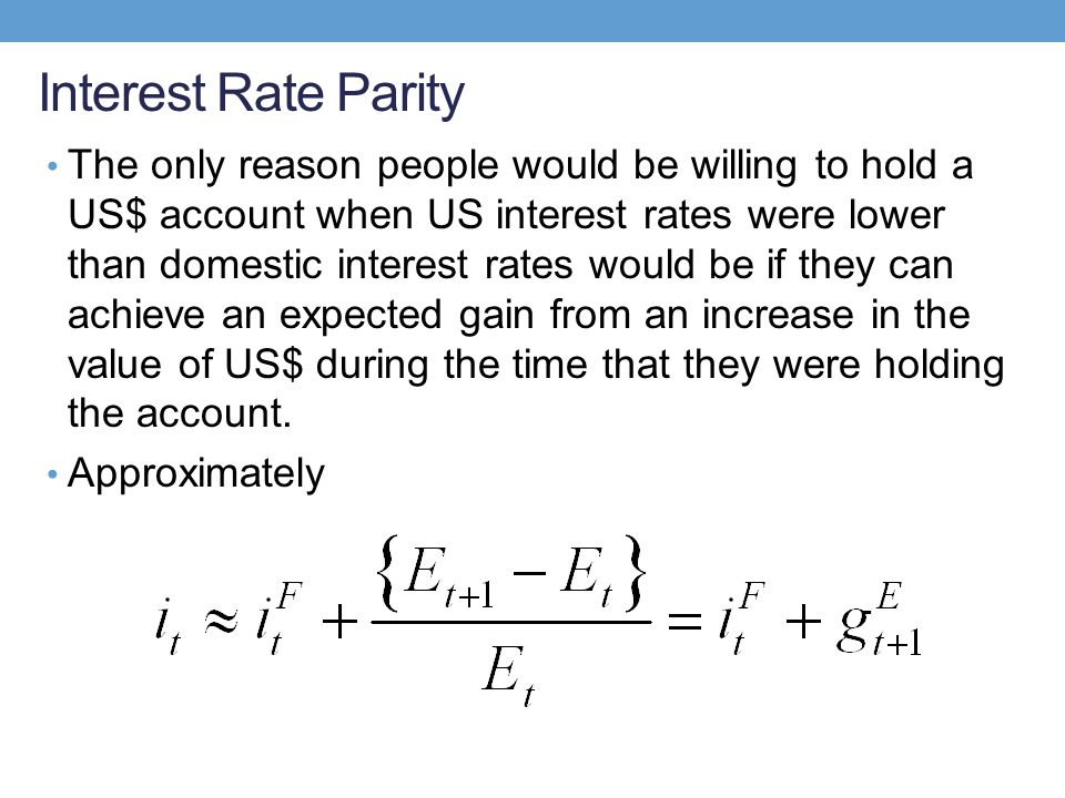 Interest Rate Parity The only reason people would be willing to hold a US$ account when US interest rates were lower than domestic interest rates woul