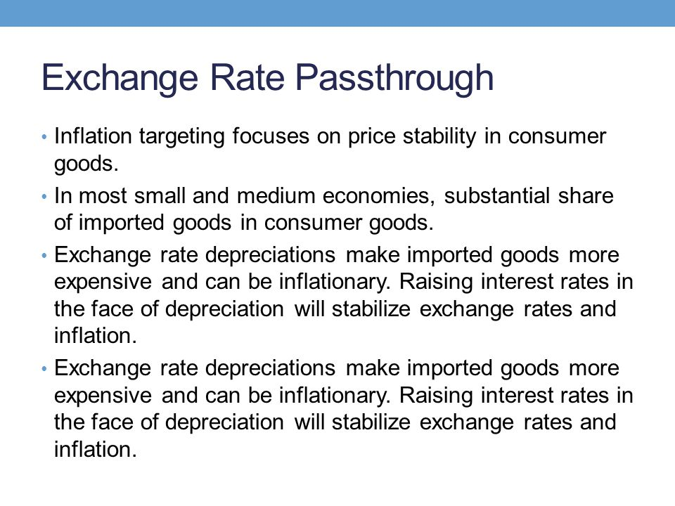 Exchange Rate Passthrough Inflation targeting focuses on price stability in consumer goods. In most small and medium economies, substantial share of i