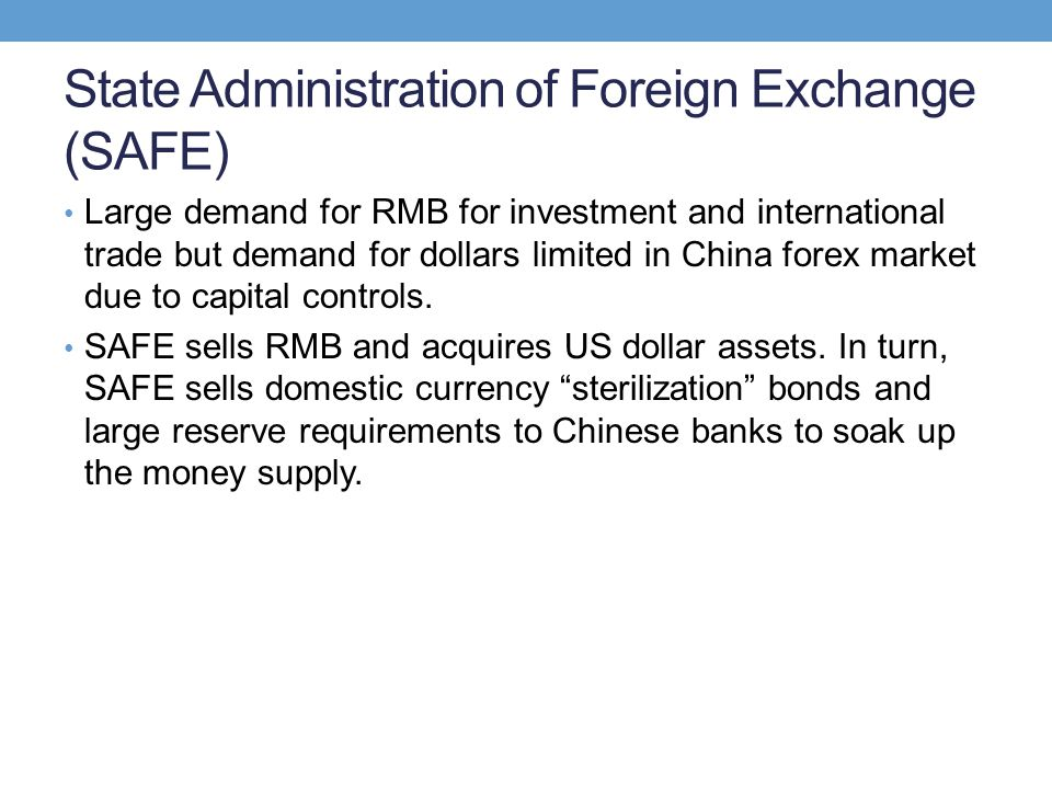 State Administration of Foreign Exchange (SAFE) Large demand for RMB for investment and international trade but demand for dollars limited in China fo