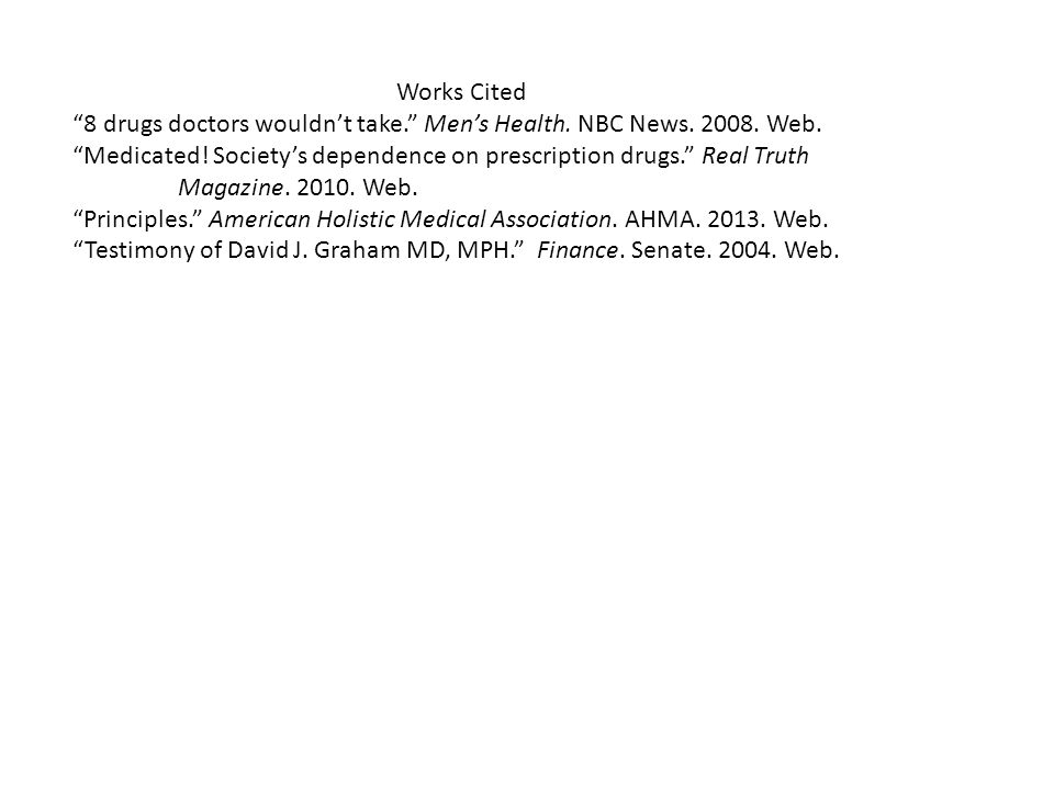 Works Cited 8 drugs doctors wouldn't take. Men's Health.