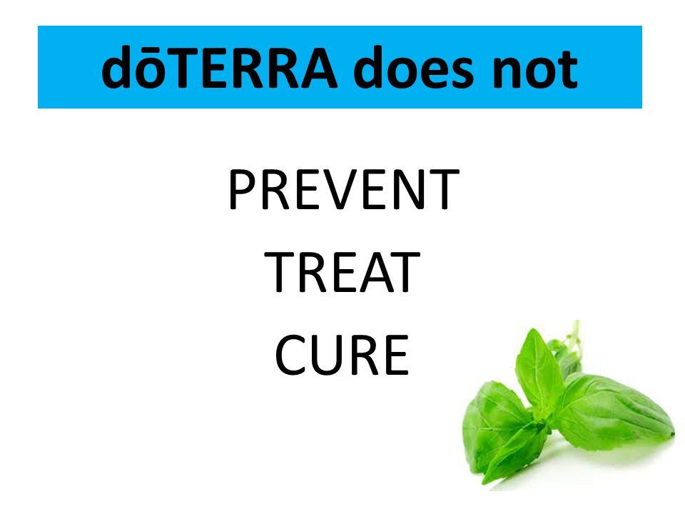 PREVENT TREAT CURE dōTERRA does not