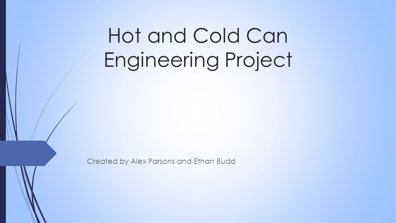 Hot and Cold Can Engineering Project Created by Alex Parsons and Ethan Budd