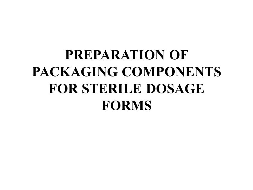 PREPARATION OF PACKAGING COMPONENTS FOR STERILE DOSAGE FORMS