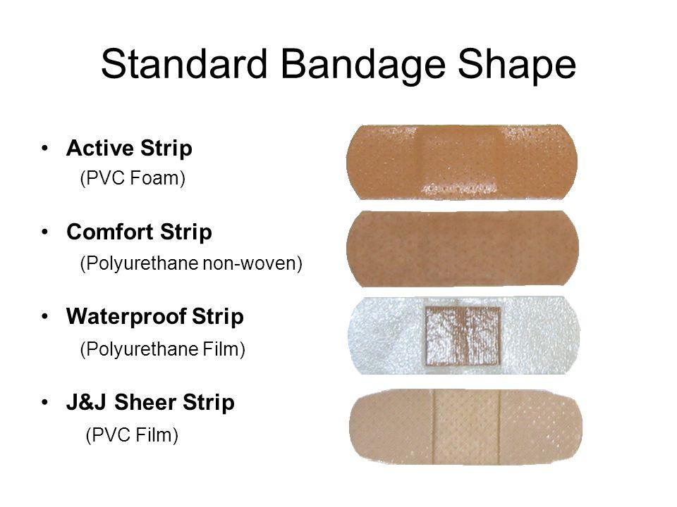 Standard Bandage Shape Active Strip (PVC Foam) Comfort Strip (Polyurethane non-woven) Waterproof Strip (Polyurethane Film) J&J Sheer Strip (PVC Film)
