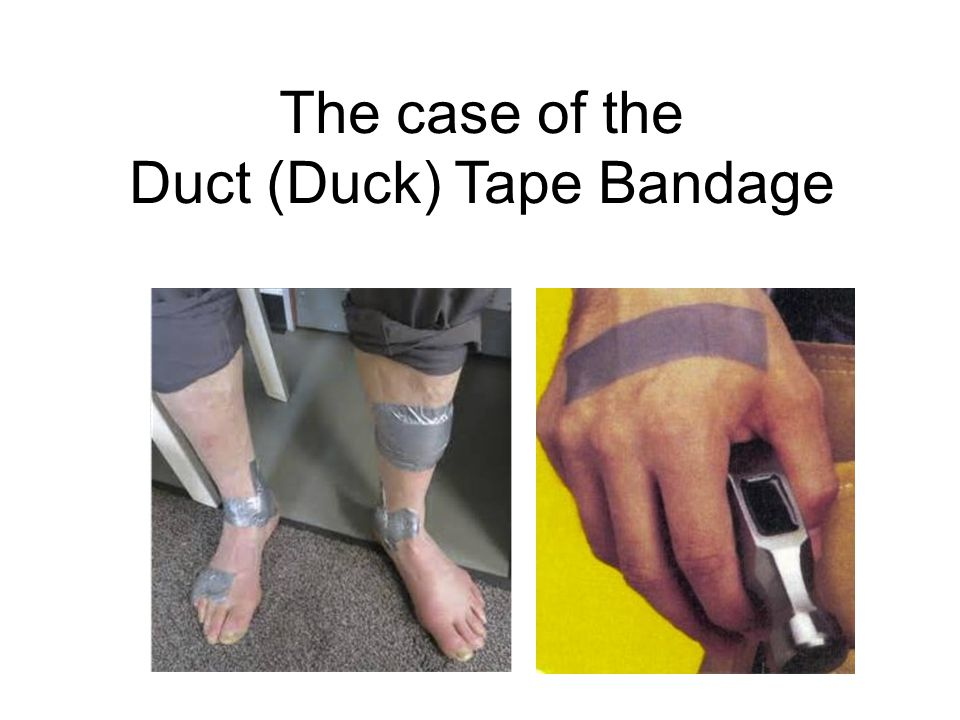 The case of the Duct (Duck) Tape Bandage