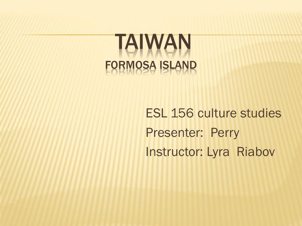 ESL 156 culture studies Presenter: Perry Instructor: Lyra Riabov