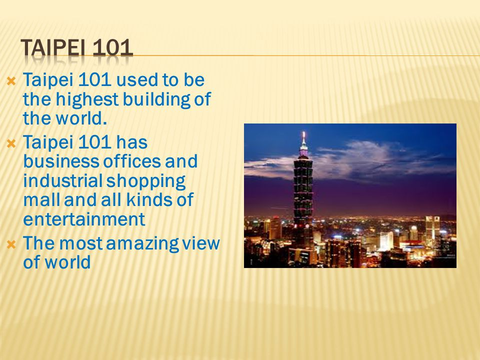  Taipei 101 used to be the highest building of the world.