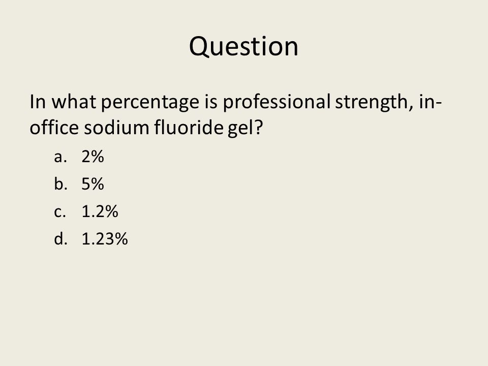Question In what percentage is professional strength, in- office sodium fluoride gel.