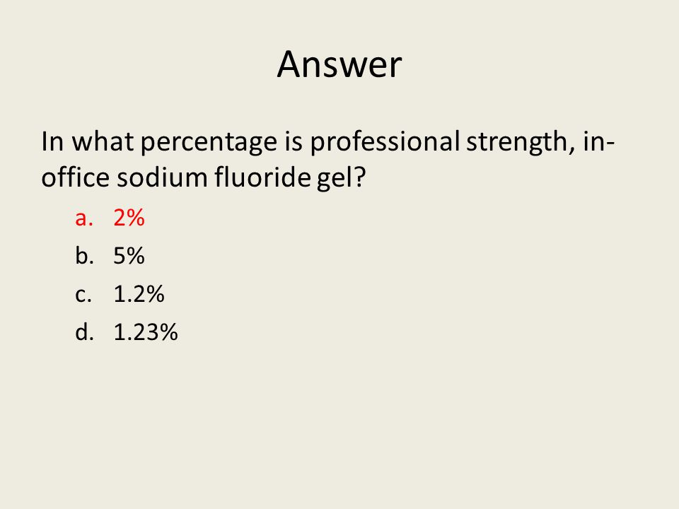 Answer In what percentage is professional strength, in- office sodium fluoride gel? a.2% b.5% c.1.2% d.1.23%