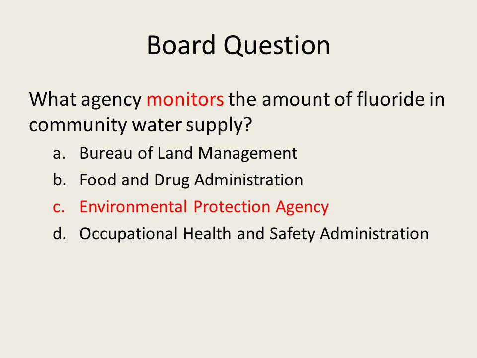 Board Question What agency monitors the amount of fluoride in community water supply.