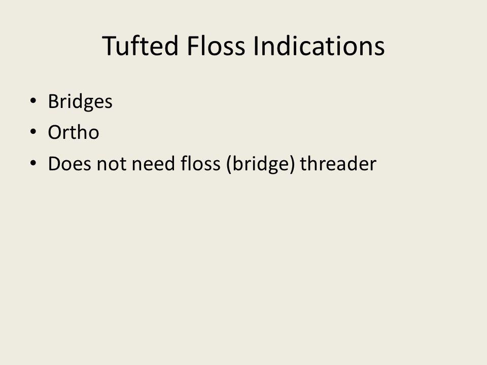 Tufted Floss Indications Bridges Ortho Does not need floss (bridge) threader