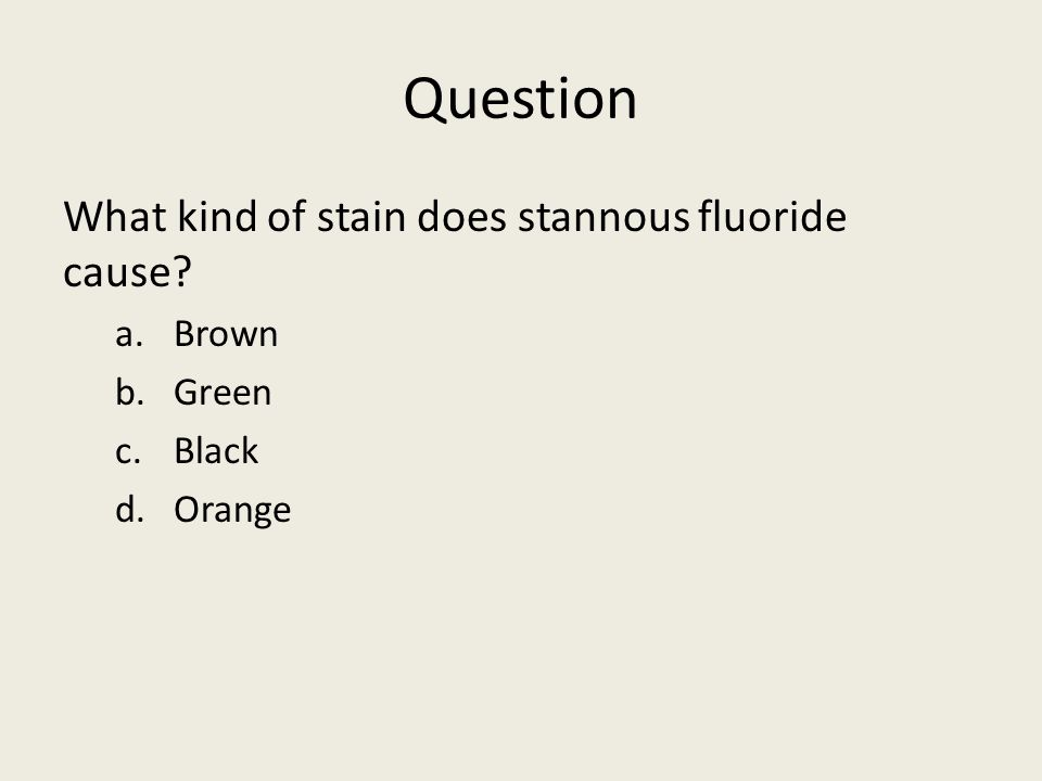 Question What kind of stain does stannous fluoride cause? a.Brown b.Green c.Black d.Orange