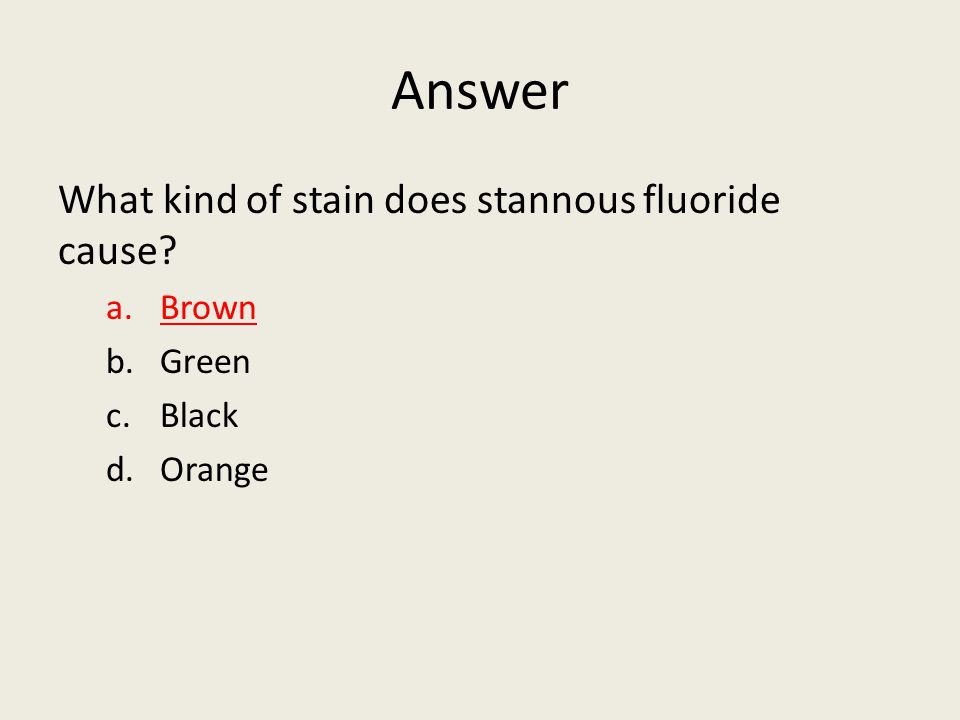 Answer What kind of stain does stannous fluoride cause? a.Brown b.Green c.Black d.Orange