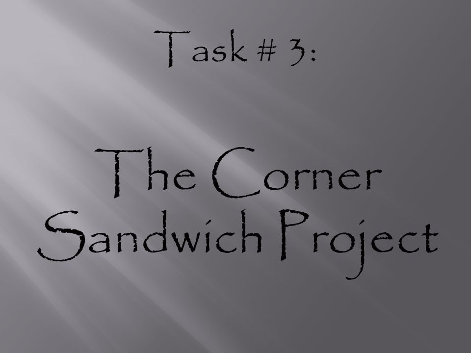 Task # 3: The Corner Sandwich Project