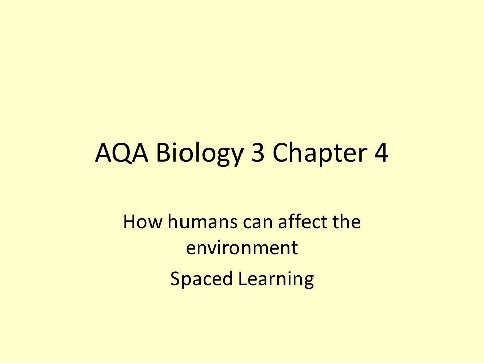 AQA Biology 3 Chapter 4 How humans can affect the environment Spaced Learning