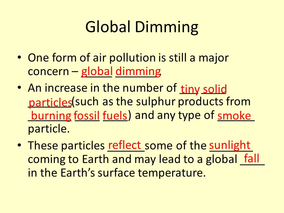 Global Dimming One form of air pollution is still a major concern – _____ _______. An increase in the number of ___ ____ _______(such as the sulphur p