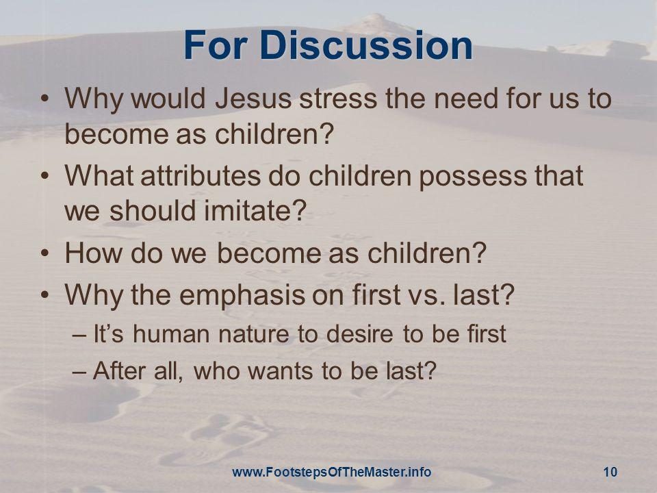 For Discussion Why would Jesus stress the need for us to become as children.
