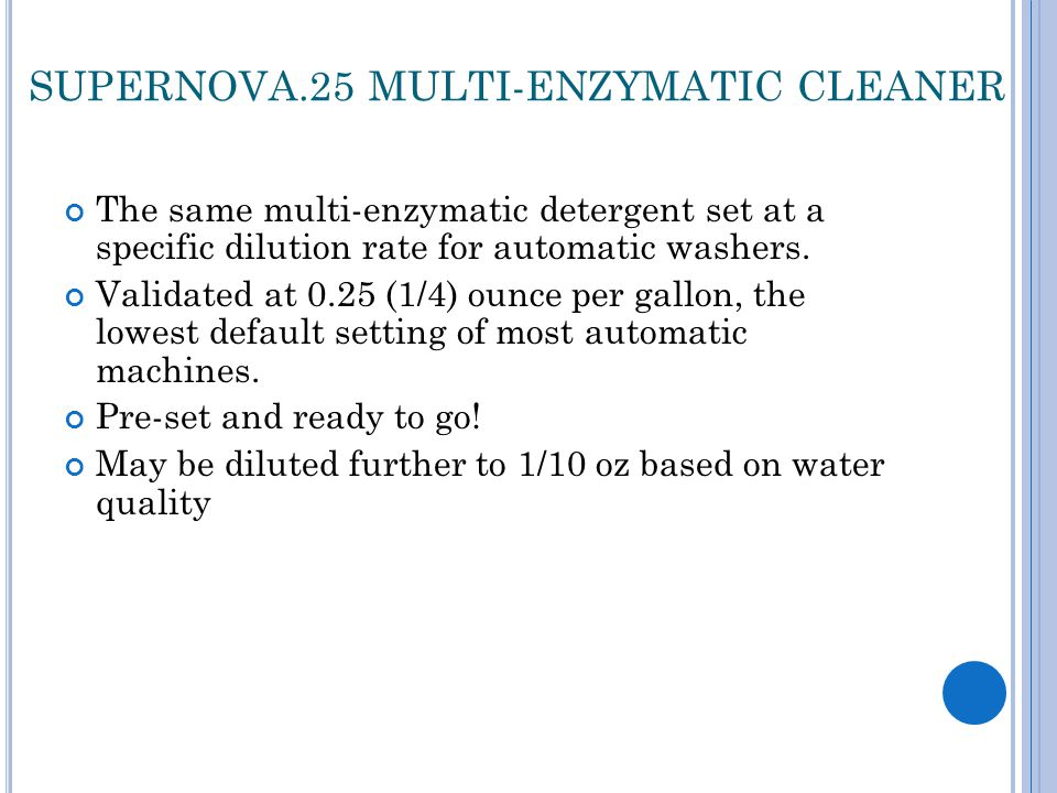 SUPERNOVA.25 MULTI-ENZYMATIC CLEANER The same multi-enzymatic detergent set at a specific dilution rate for automatic washers.