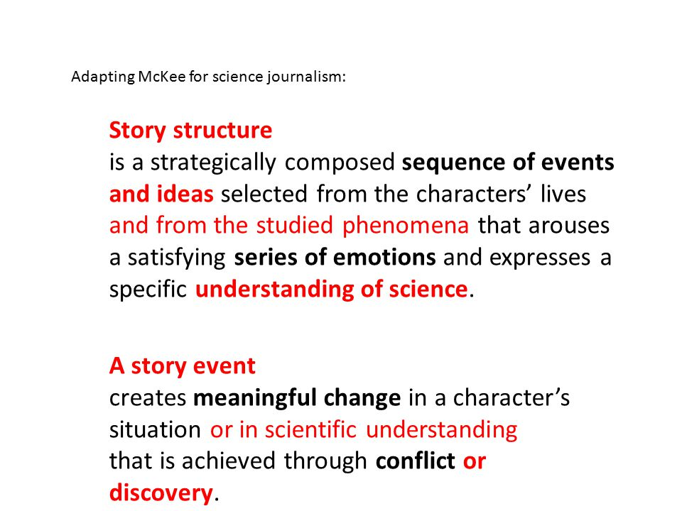 Story structure is a strategically composed sequence of events and ideas selected from the characters' lives and from the studied phenomena that arouses a satisfying series of emotions and expresses a specific understanding of science.