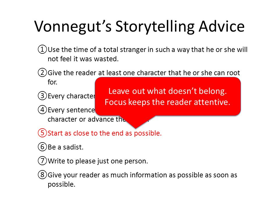 Vonnegut's Storytelling Advice ①Use the time of a total stranger in such a way that he or she will not feel it was wasted. ②Give the reader at least o