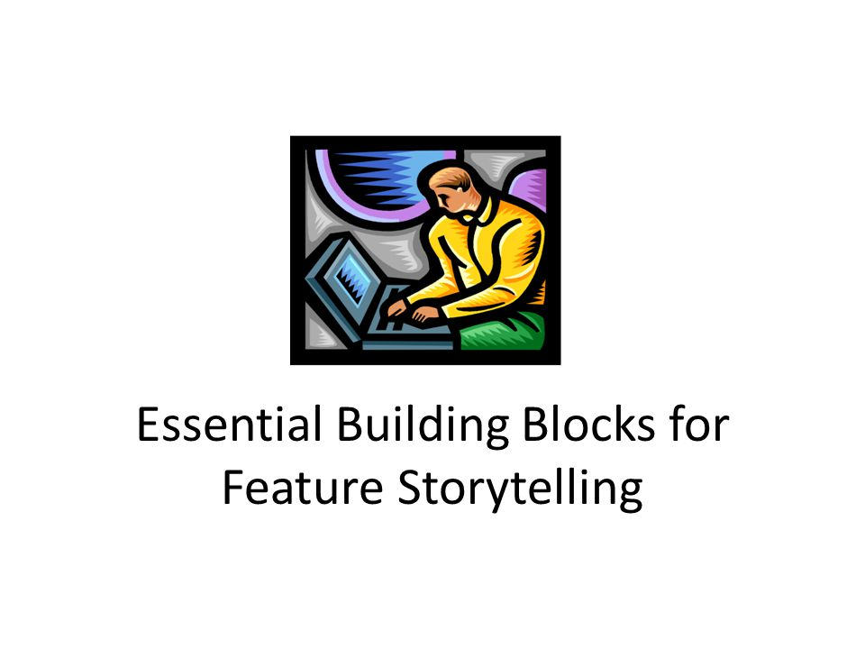 Essential Building Blocks for Feature Storytelling