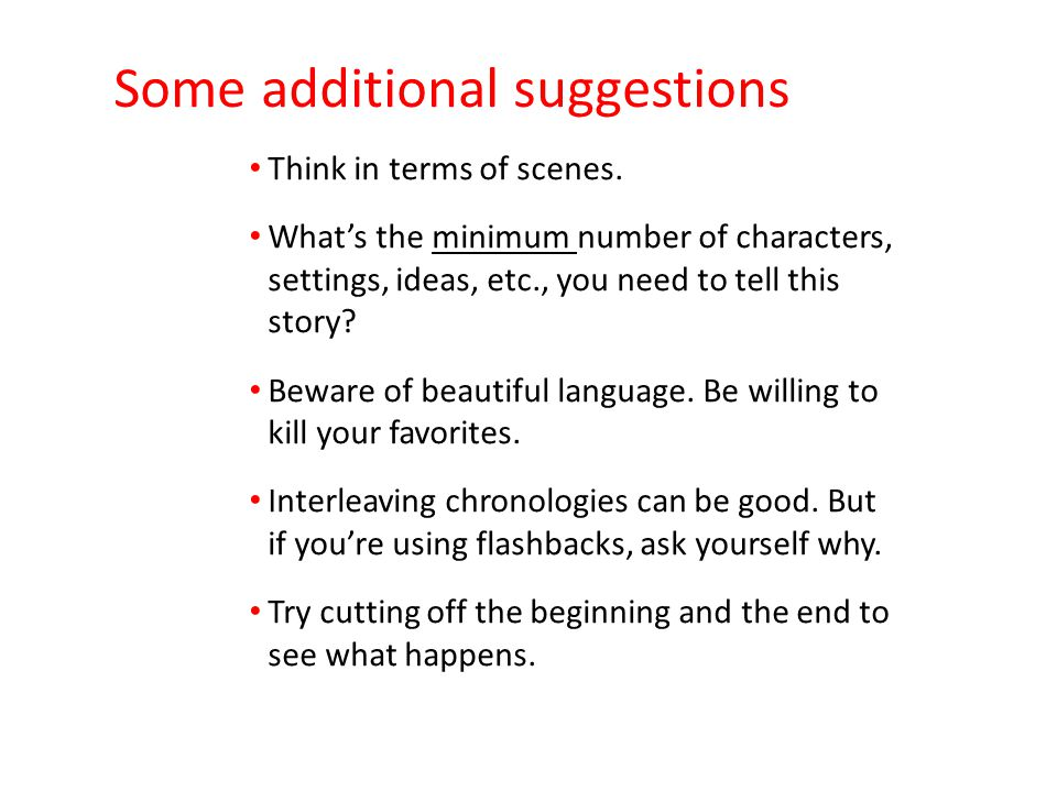 Some additional suggestions Think in terms of scenes.
