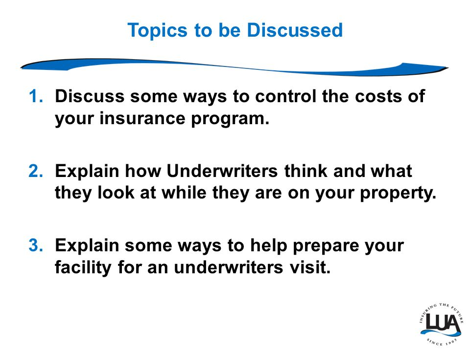 Topics to be Discussed 1.Discuss some ways to control the costs of your insurance program.