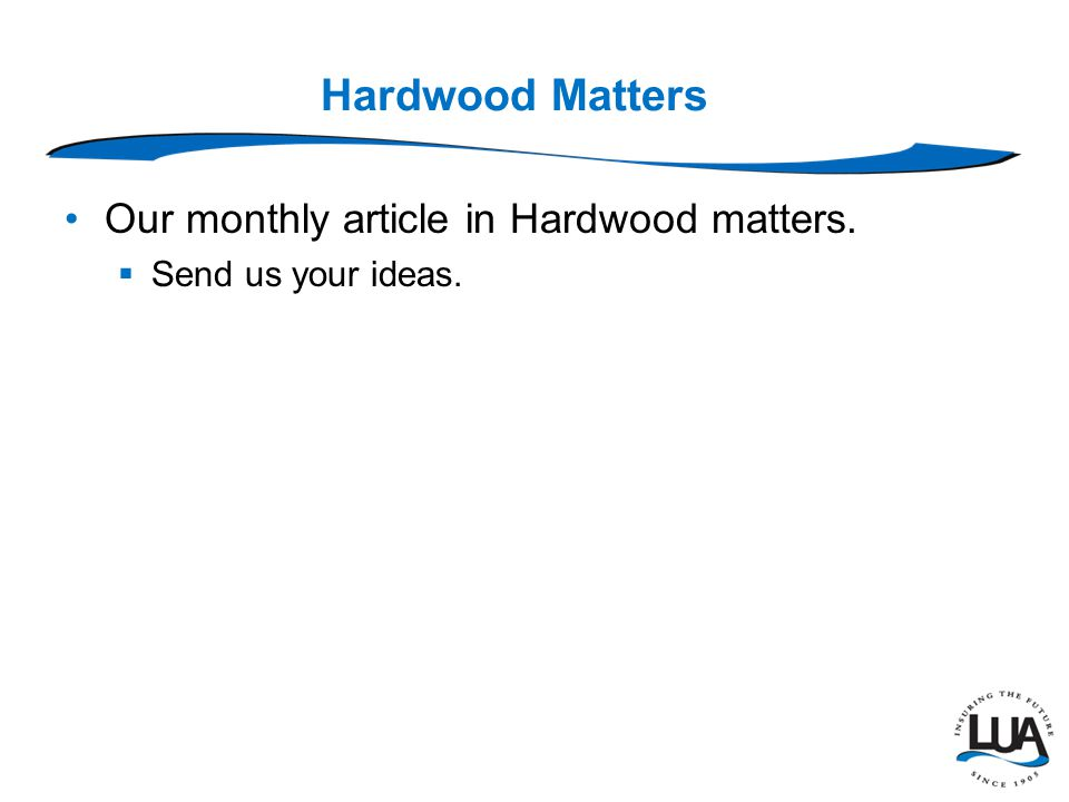 Hardwood Matters Our monthly article in Hardwood matters.  Send us your ideas.