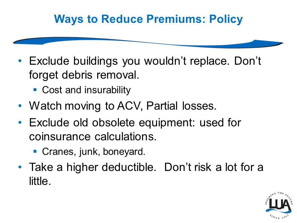 Ways to Reduce Premiums: Policy Exclude logs, lumber, green lumber, mulch, lumber outside.