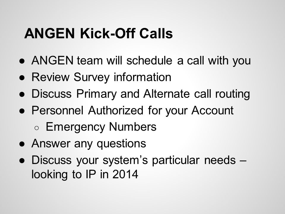 ANGEN Kick-Off Calls ●ANGEN team will schedule a call with you ●Review Survey information ●Discuss Primary and Alternate call routing ●Personnel Autho
