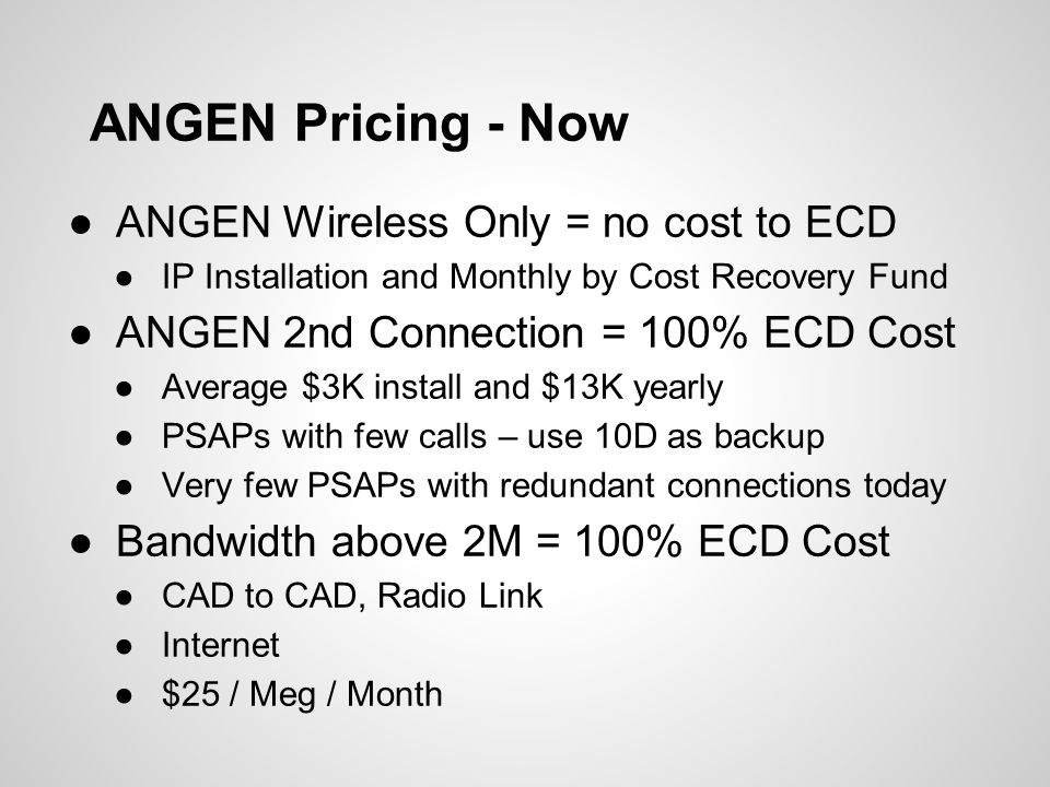 ANGEN Pricing - Now ●ANGEN Wireless Only = no cost to ECD ●IP Installation and Monthly by Cost Recovery Fund ●ANGEN 2nd Connection = 100% ECD Cost ●Av