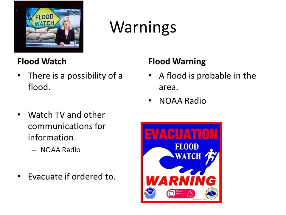 Warnings Flood Watch There is a possibility of a flood.