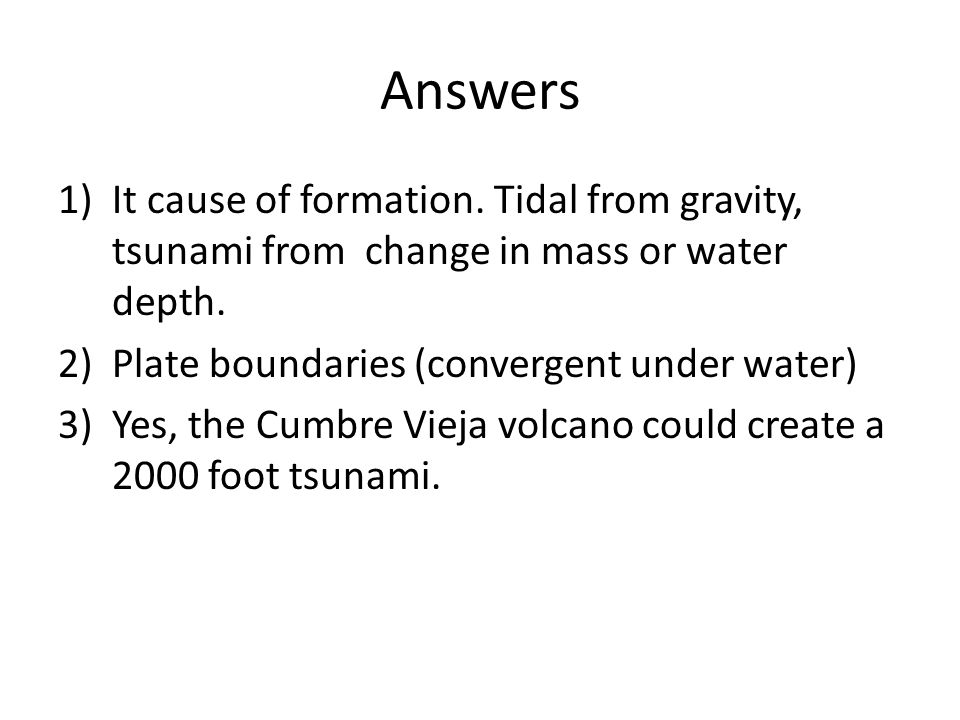 Answers 1)It cause of formation. Tidal from gravity, tsunami from change in mass or water depth.