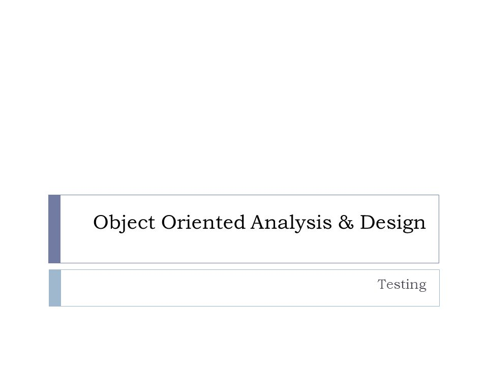 Object Oriented Analysis & Design Testing