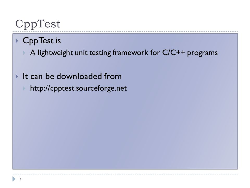 CppTest 7  CppTest is  A lightweight unit testing framework for C/C++ programs  It can be downloaded from  http://cpptest.sourceforge.net  CppTes