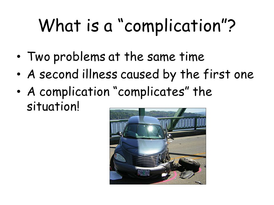 What is a complication .